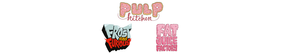 PULP Kitchen, Fat Juice Factory, Frost and Furious