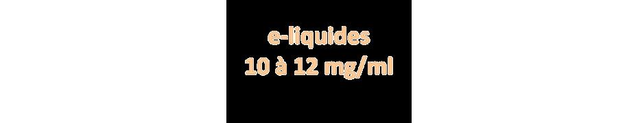 E-liquides 10 à 12 mg/ml